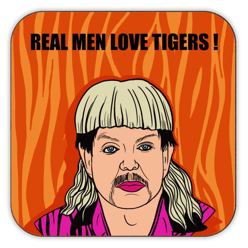 Real Men - Tiger King Coaster